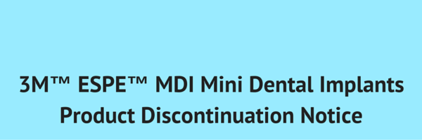 3M™ ESPE™ MDI Mini Dental Implant product line to be discontinued